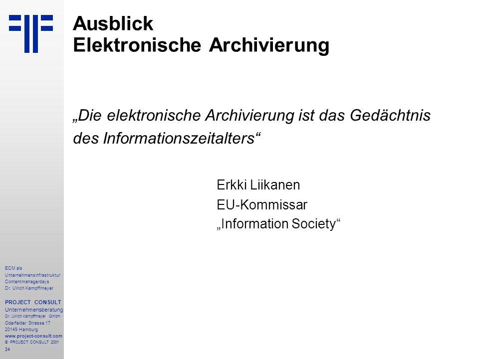 34 ECM als Unternehmensinfrastruktur Contentmanagerdays Dr. Ulrich Kampffmeyer PROJECT CONSULT Unternehmensberatung Dr. Ulrich Kampffmeyer GmbH Oderfe