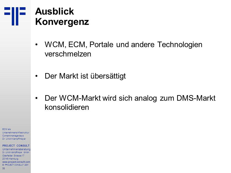 38 ECM als Unternehmensinfrastruktur Contentmanagerdays Dr. Ulrich Kampffmeyer PROJECT CONSULT Unternehmensberatung Dr. Ulrich Kampffmeyer GmbH Oderfe