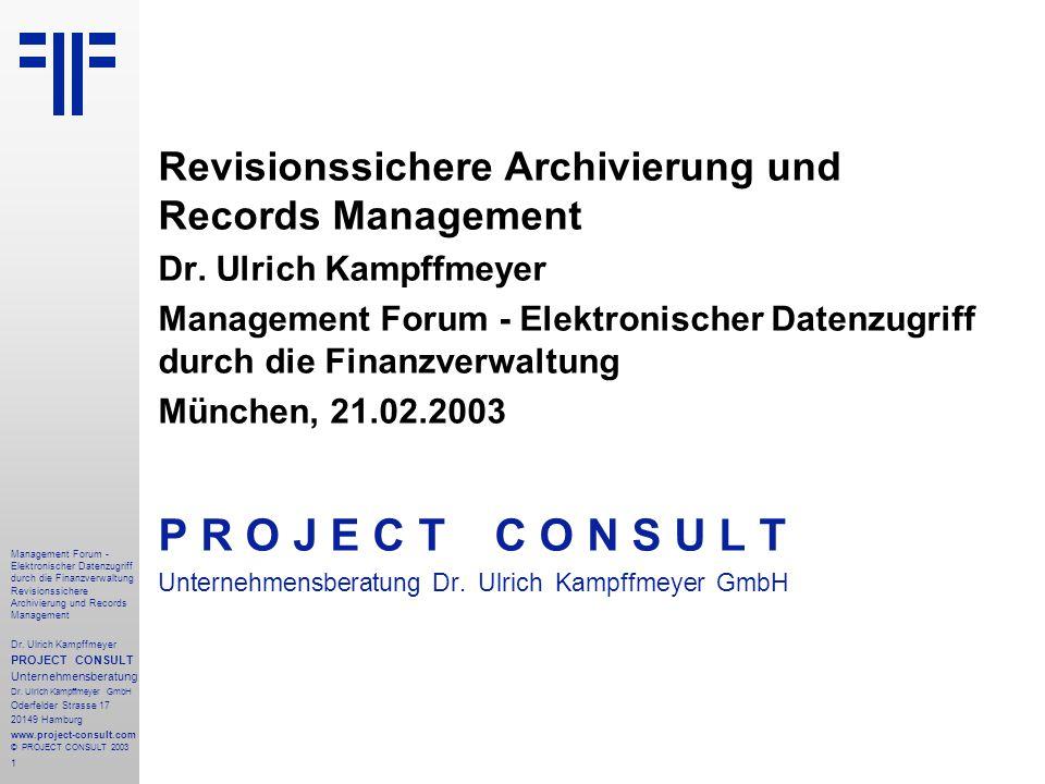 1 Management Forum - Elektronischer Datenzugriff durch die Finanzverwaltung Revisionssichere Archivierung und Records Management Dr. Ulrich Kampffmeye