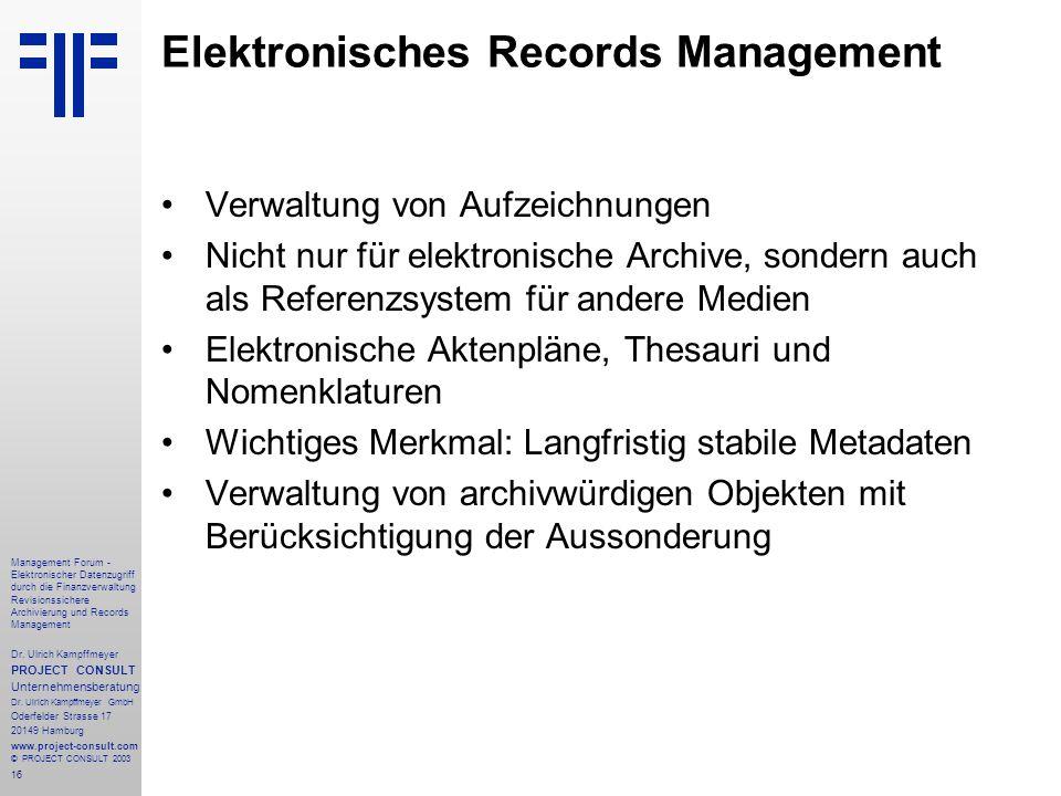 16 Management Forum - Elektronischer Datenzugriff durch die Finanzverwaltung Revisionssichere Archivierung und Records Management Dr. Ulrich Kampffmey