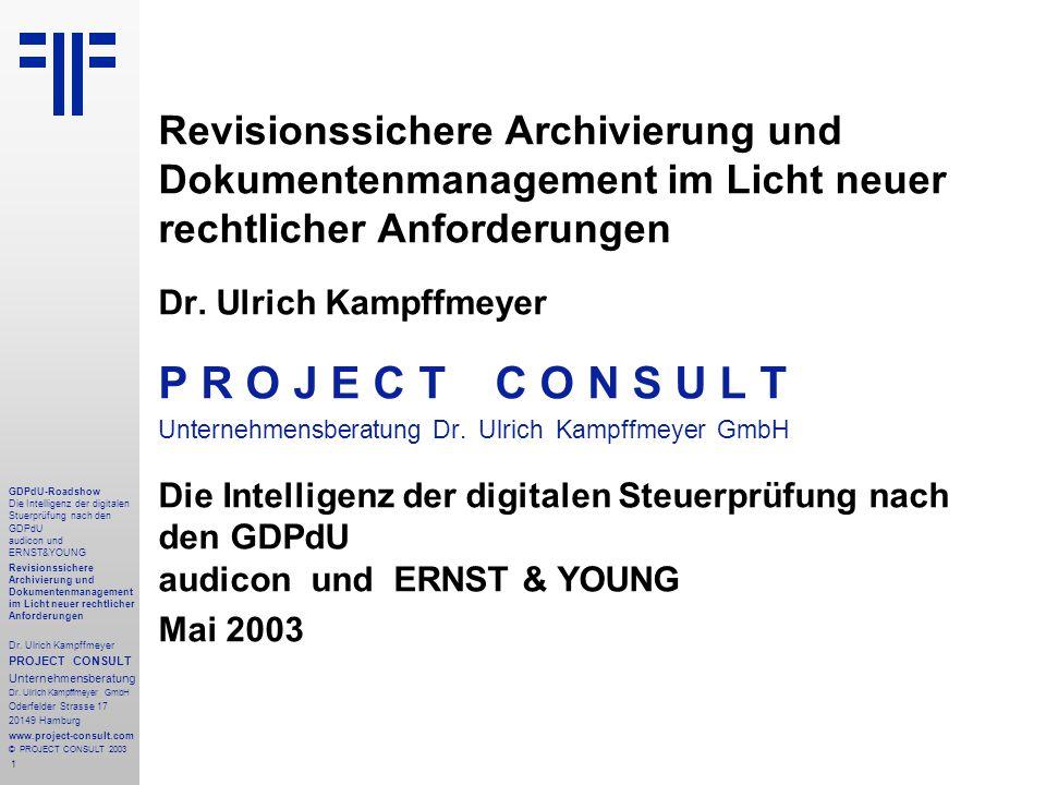 1 GDPdU-Roadshow Die Intelligenz der digitalen Stuerprüfung nach den GDPdU audicon und ERNST&YOUNG Revisionssichere Archivierung und Dokumentenmanagement im Licht neuer rechtlicher Anforderungen Dr.