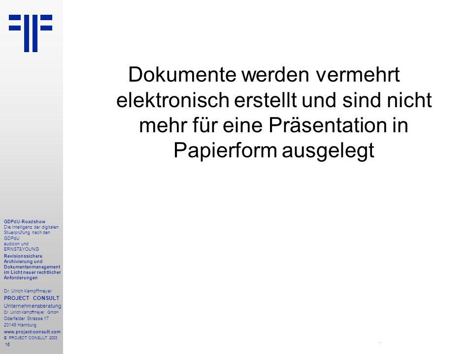 16 GDPdU-Roadshow Die Intelligenz der digitalen Stuerprüfung nach den GDPdU audicon und ERNST&YOUNG Revisionssichere Archivierung und Dokumentenmanagement im Licht neuer rechtlicher Anforderungen Dr.