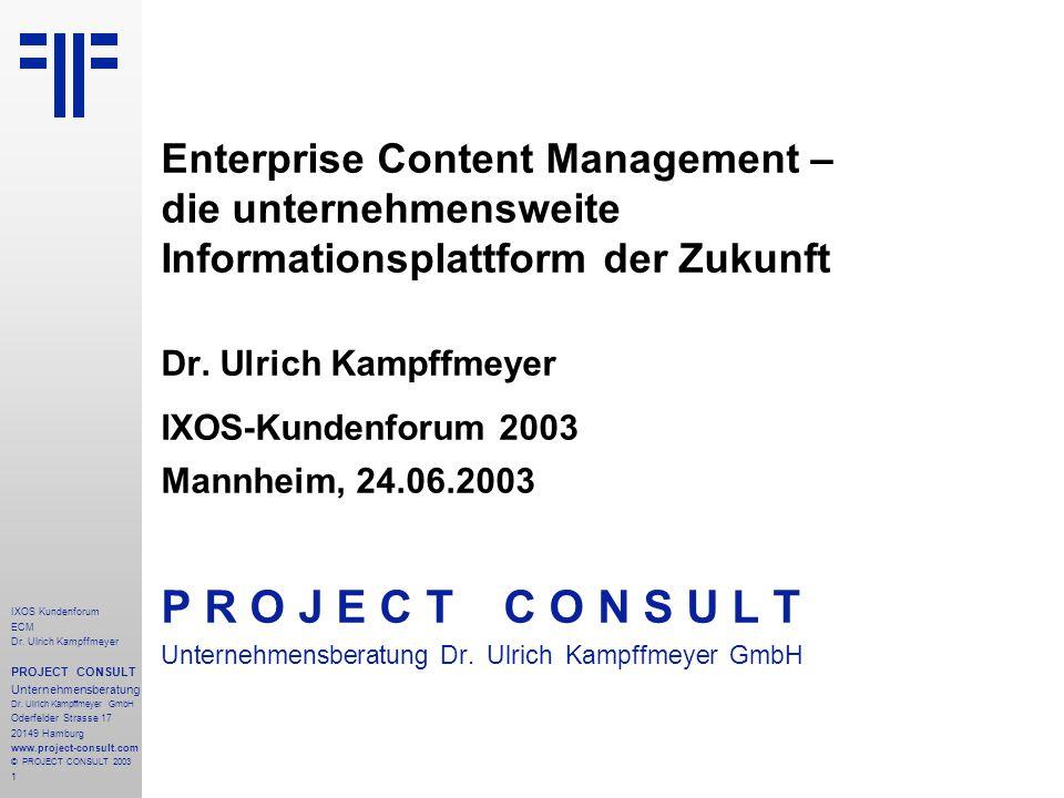 1 IXOS Kundenforum ECM Dr. Ulrich Kampffmeyer PROJECT CONSULT Unternehmensberatung Dr.