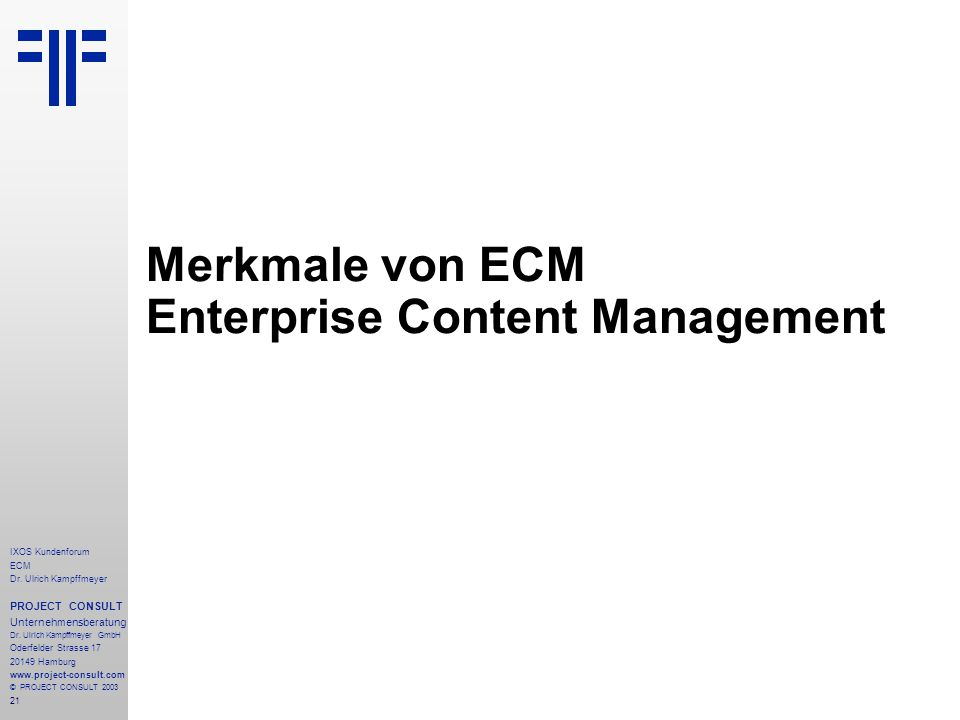 21 IXOS Kundenforum ECM Dr. Ulrich Kampffmeyer PROJECT CONSULT Unternehmensberatung Dr.