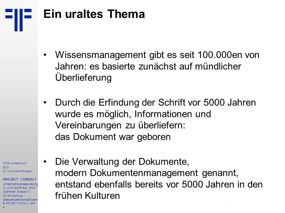 4 IXOS Kundenforum ECM Dr. Ulrich Kampffmeyer PROJECT CONSULT Unternehmensberatung Dr.