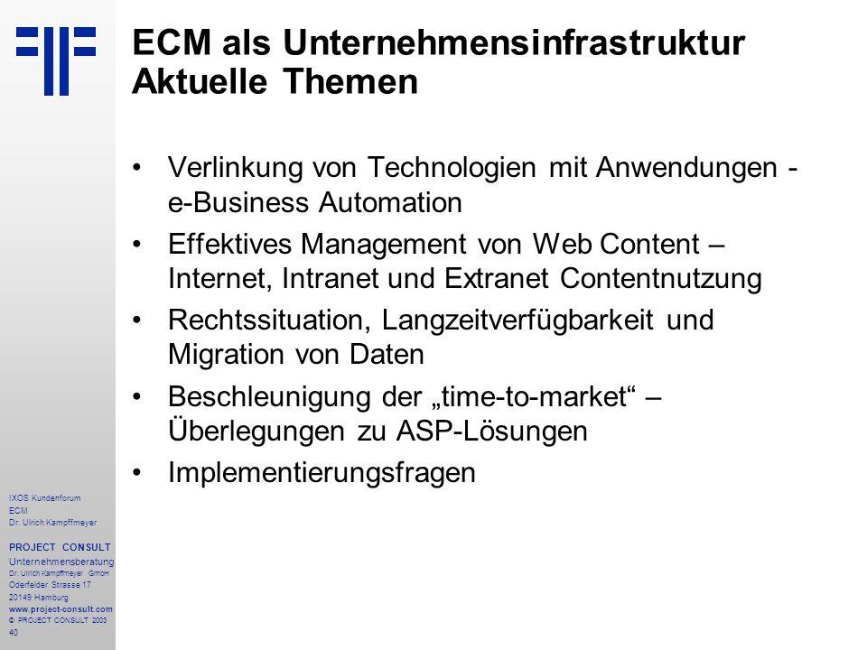40 IXOS Kundenforum ECM Dr. Ulrich Kampffmeyer PROJECT CONSULT Unternehmensberatung Dr.