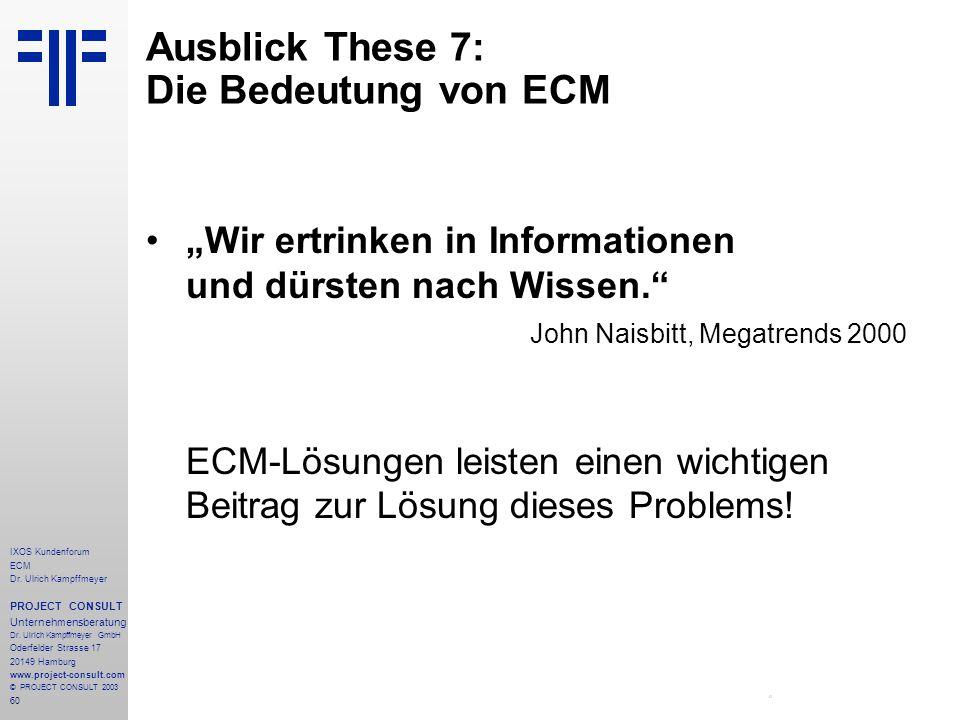 60 IXOS Kundenforum ECM Dr. Ulrich Kampffmeyer PROJECT CONSULT Unternehmensberatung Dr.