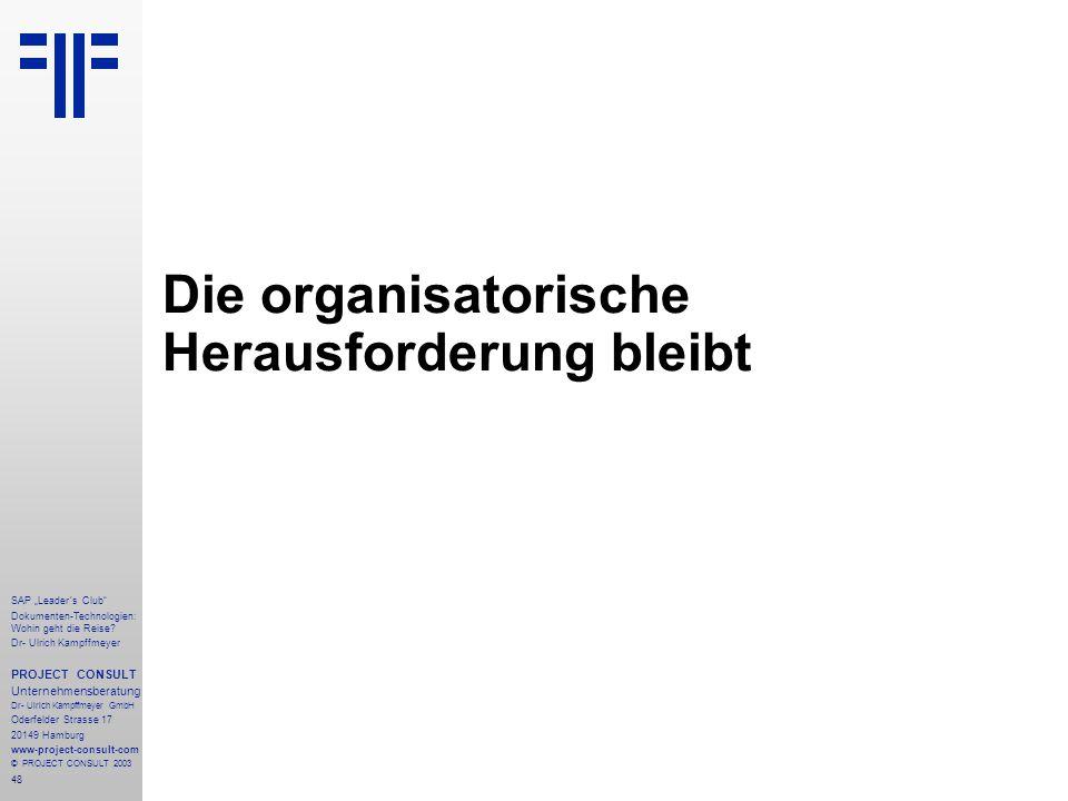 """48 SAP """"Leader´s Club"""" Dokumenten-Technologien: Wohin geht die Reise? Dr- Ulrich Kampffmeyer PROJECT CONSULT Unternehmensberatung Dr- Ulrich Kampffmey"""