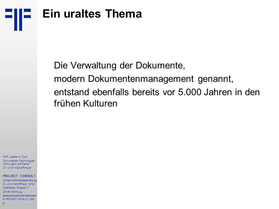 """6 SAP """"Leader´s Club"""" Dokumenten-Technologien: Wohin geht die Reise? Dr- Ulrich Kampffmeyer PROJECT CONSULT Unternehmensberatung Dr- Ulrich Kampffmeye"""