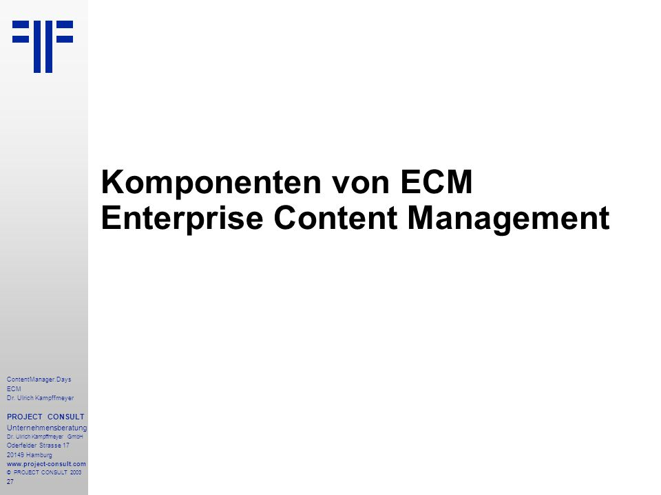 27 ContentManager.Days ECM Dr. Ulrich Kampffmeyer PROJECT CONSULT Unternehmensberatung Dr.