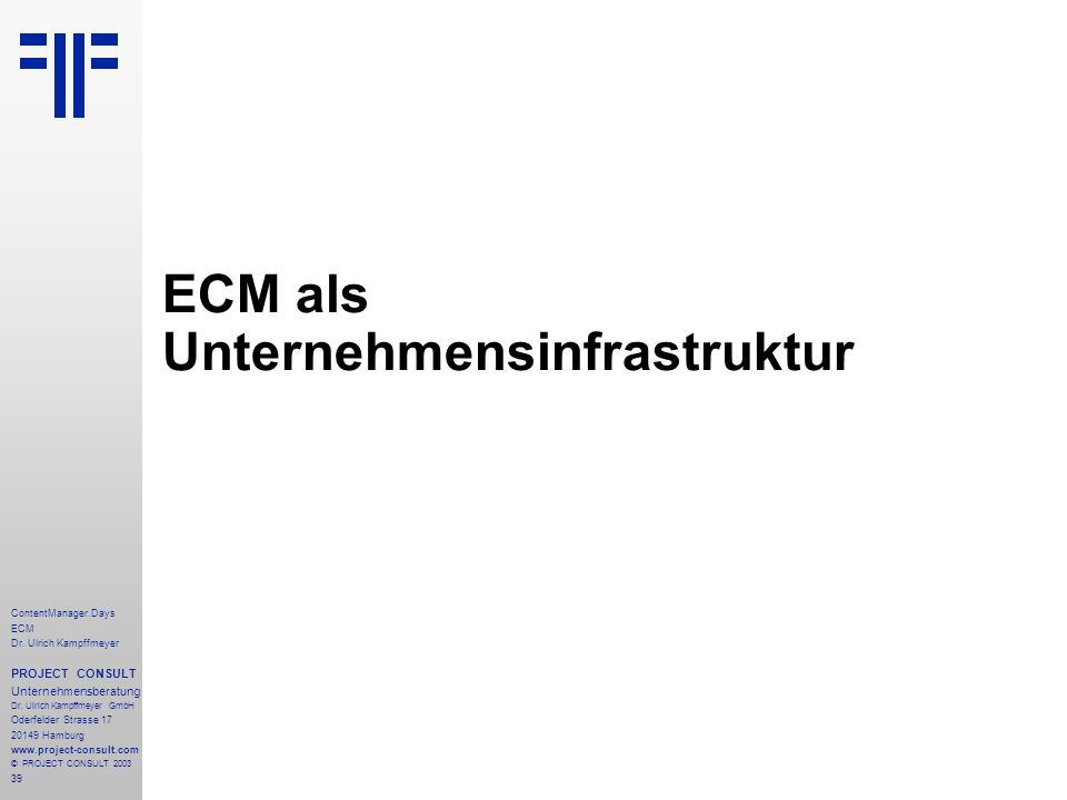 39 ContentManager.Days ECM Dr. Ulrich Kampffmeyer PROJECT CONSULT Unternehmensberatung Dr.