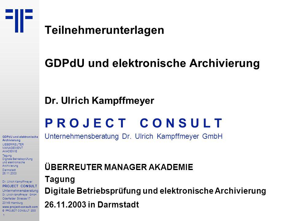 1 GDPdU und elektronische Archivierung UEBERREUTER MANAGEMENT AKADEMIE Tagung Digitale Betriebsprüfung und elektronische Archivierung Darmstadt 26.11.2003 Dr.