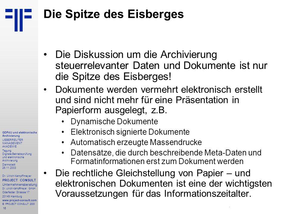 16 GDPdU und elektronische Archivierung UEBERREUTER MANAGEMENT AKADEMIE Tagung Digitale Betriebsprüfung und elektronische Archivierung Darmstadt 26.11.2003 Dr.