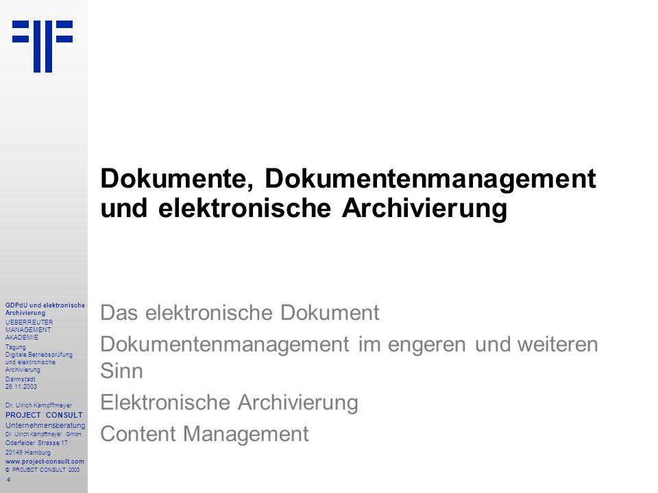 4 GDPdU und elektronische Archivierung UEBERREUTER MANAGEMENT AKADEMIE Tagung Digitale Betriebsprüfung und elektronische Archivierung Darmstadt 26.11.2003 Dr.