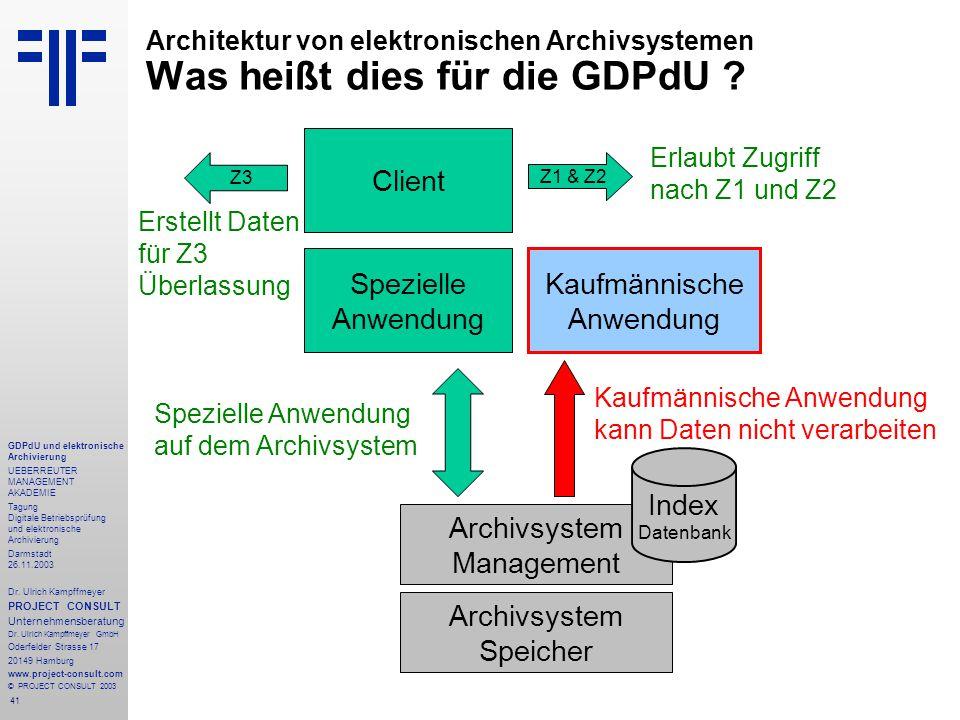 41 GDPdU und elektronische Archivierung UEBERREUTER MANAGEMENT AKADEMIE Tagung Digitale Betriebsprüfung und elektronische Archivierung Darmstadt 26.11.2003 Dr.