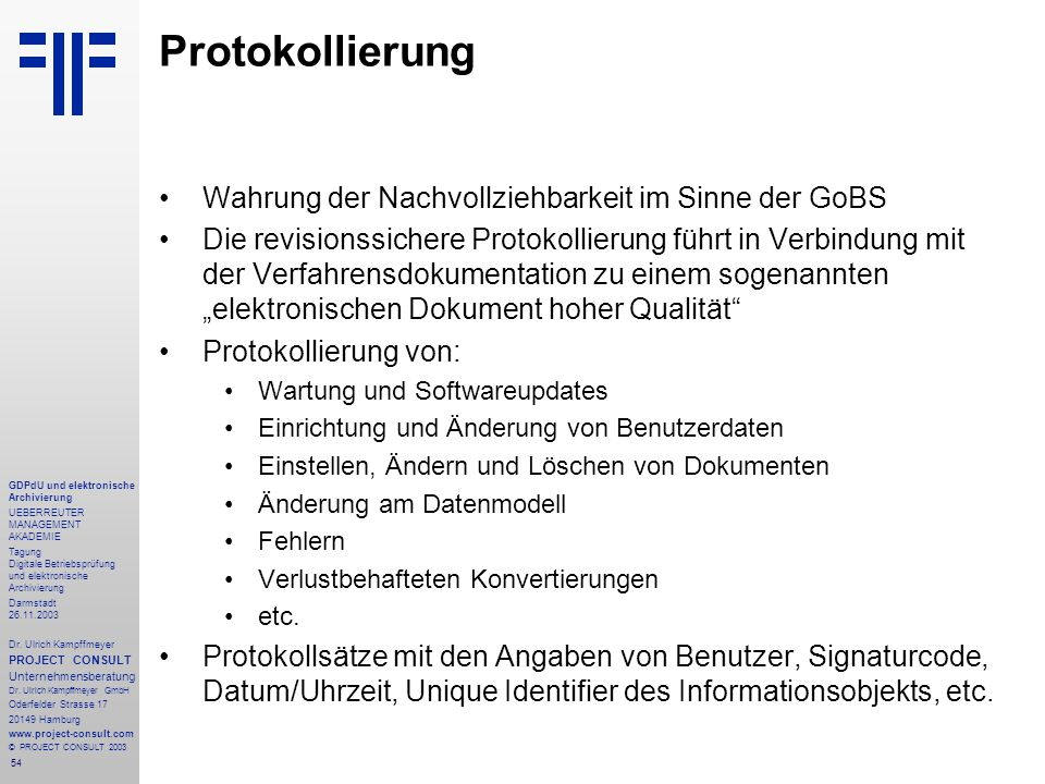 54 GDPdU und elektronische Archivierung UEBERREUTER MANAGEMENT AKADEMIE Tagung Digitale Betriebsprüfung und elektronische Archivierung Darmstadt 26.11.2003 Dr.