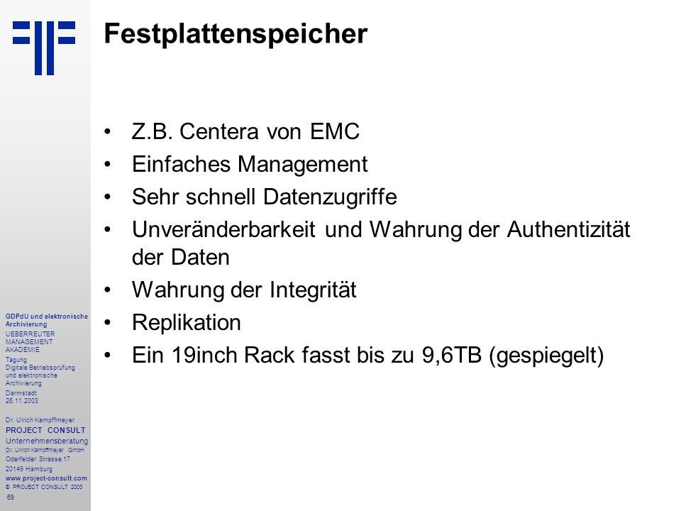 69 GDPdU und elektronische Archivierung UEBERREUTER MANAGEMENT AKADEMIE Tagung Digitale Betriebsprüfung und elektronische Archivierung Darmstadt 26.11.2003 Dr.