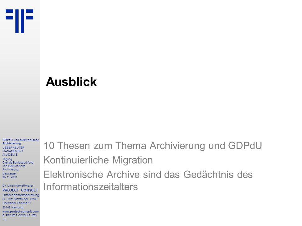 73 GDPdU und elektronische Archivierung UEBERREUTER MANAGEMENT AKADEMIE Tagung Digitale Betriebsprüfung und elektronische Archivierung Darmstadt 26.11.2003 Dr.
