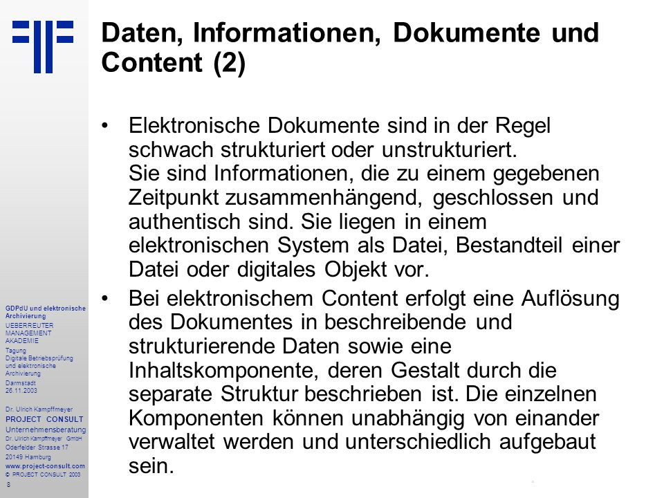 8 GDPdU und elektronische Archivierung UEBERREUTER MANAGEMENT AKADEMIE Tagung Digitale Betriebsprüfung und elektronische Archivierung Darmstadt 26.11.2003 Dr.