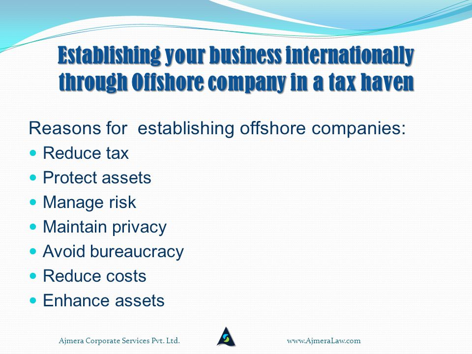 Establishing your business internationally through Offshore company in a tax haven An Offshore Company is a company incorporated for the purpose of operating outside the country of its registration and/or the place of residence of its directors, shareholders and beneficial owners.