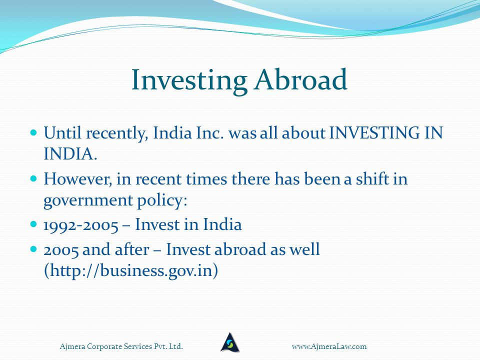 Investing Abroad Until recently, India Inc. was all about INVESTING IN INDIA.