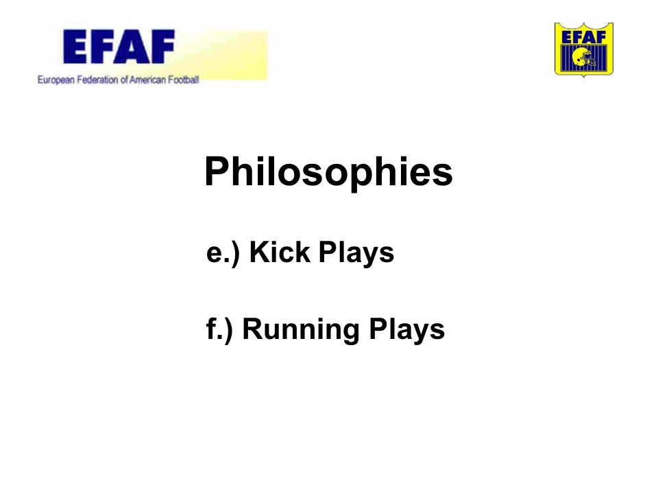 Philosophies e.) Kick Plays f.) Running Plays