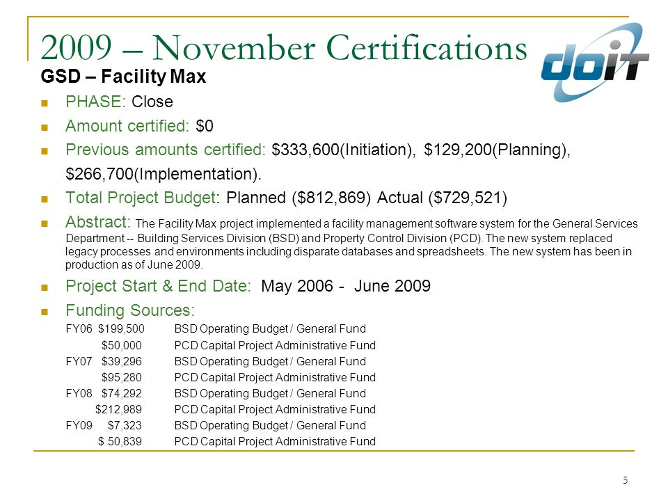 5 2009 – November Certifications GSD – Facility Max PHASE: Close Amount certified: $0 Previous amounts certified: $333,600(Initiation), $129,200(Planning), $266,700(Implementation).