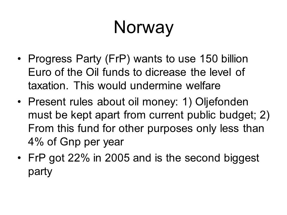 The left wing government since 2005 Despite temptations welfare societies and public policies are supported: the left wins in 2005 Social-democracy: oil money only to strengthen the welfare state and remaining under the threshold of 4% per year of Gnp.