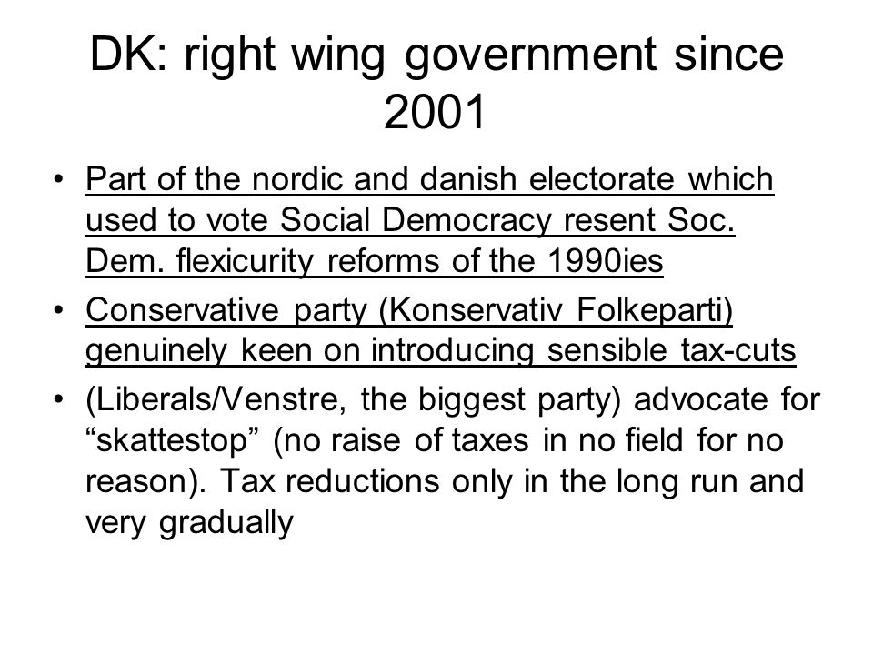 DK: right wing government since 2001 Part of the nordic and danish electorate which used to vote Social Democracy resent Soc.