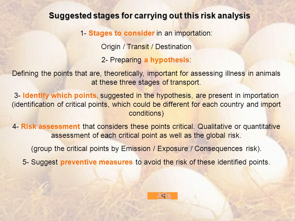 Suggested stages for carrying out this risk analysis ARs 1- Stages to consider in an importation: Origin / Transit / Destination 2- Preparing a hypothesis: Defining the points that are, theoretically, important for assessing illness in animals at these three stages of transport.