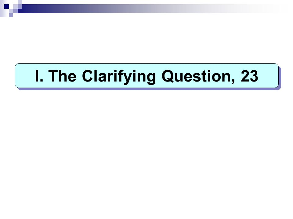 I. The Clarifying Question, 23