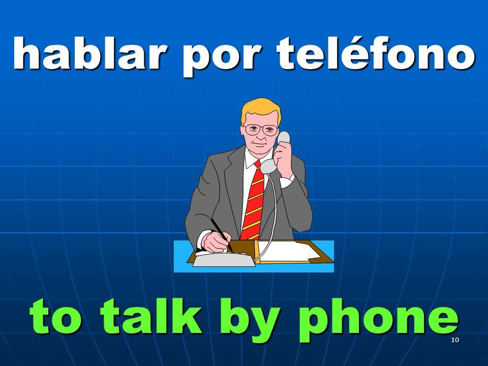 10 hablar por teléfono to talk by phone