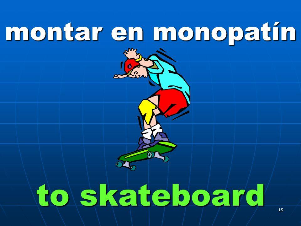 15 montar en monopatín to skateboard