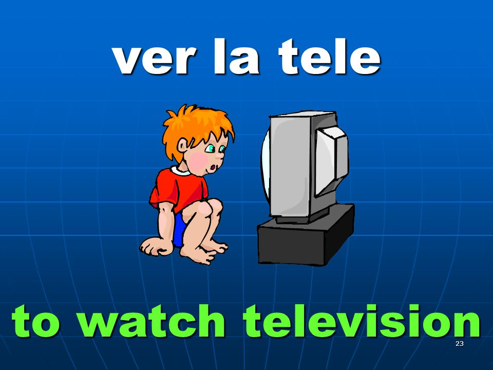 23 ver la tele to watch television