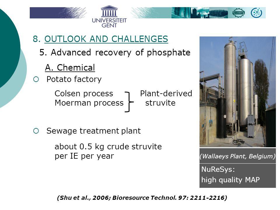 A. Chemical  Potato factory Colsen process Plant-derived Moerman process struvite  Sewage treatment plant about 0.5 kg crude struvite per IE per yea