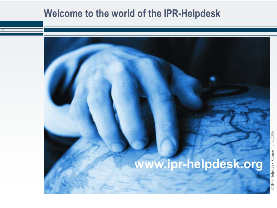 © IPR-Helpdesk Consortium, 2005 2 Welcome to the world of the IPR-Helpdesk www.ipr-helpdesk.org