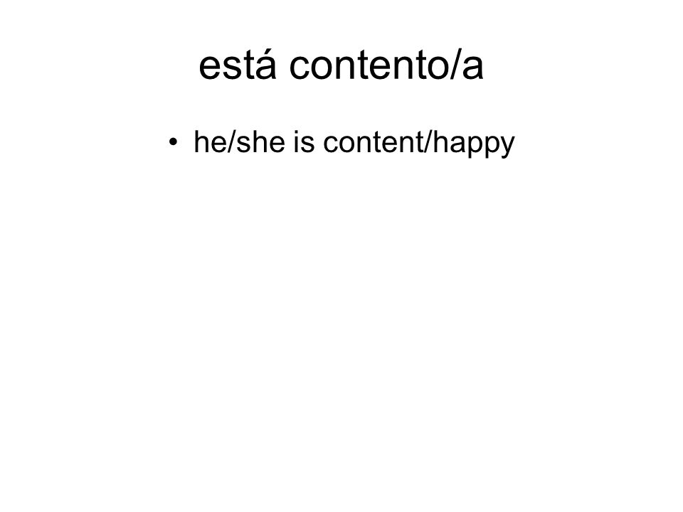 está contento/a he/she is content/happy