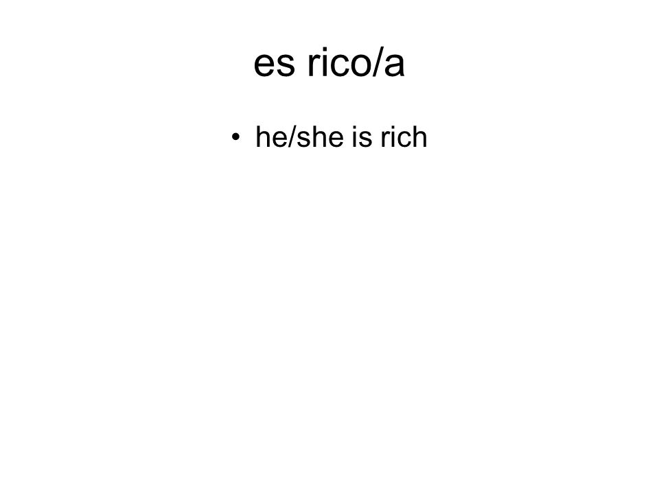 es rico/a he/she is rich