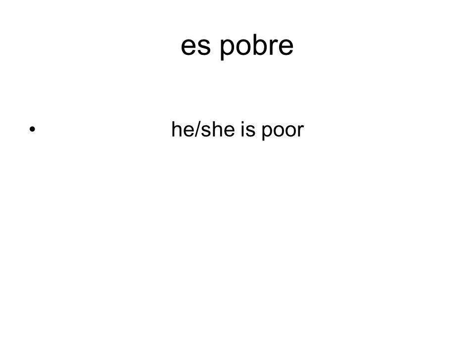 es pobre he/she is poor