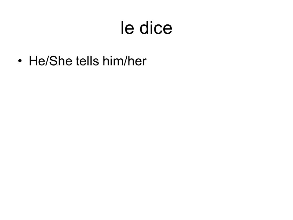 le dice He/She tells him/her