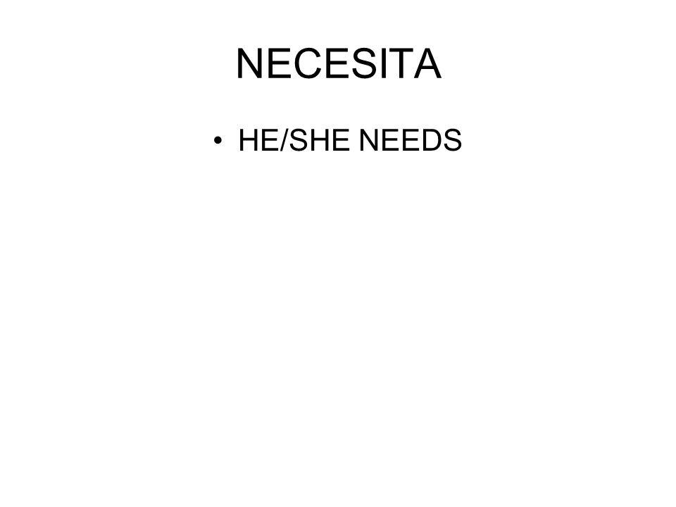 NECESITA HE/SHE NEEDS