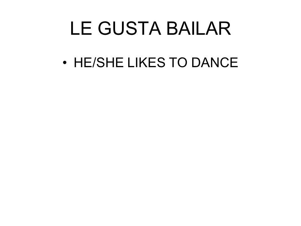 LE GUSTA BAILAR HE/SHE LIKES TO DANCE