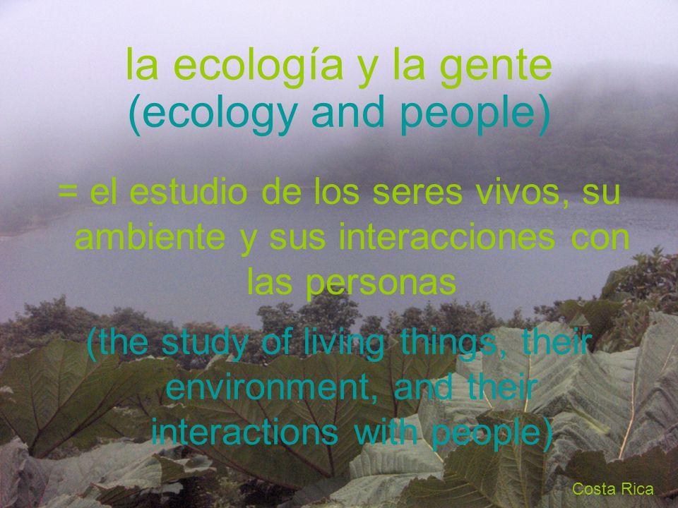la ecología y la gente = el estudio de los seres vivos, su ambiente y sus interacciones con las personas (ecology and people) (the study of living thi