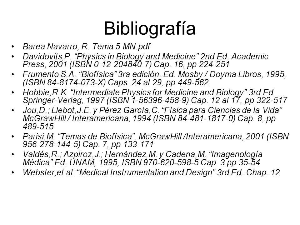 "Bibliografía Barea Navarro, R. Tema 5 MN.pdf Davidovits,P. ""Physics in Biology and Medicine"" 2nd Ed. Academic Press, 2001 (ISBN 0-12-204840-7) Cap. 16"