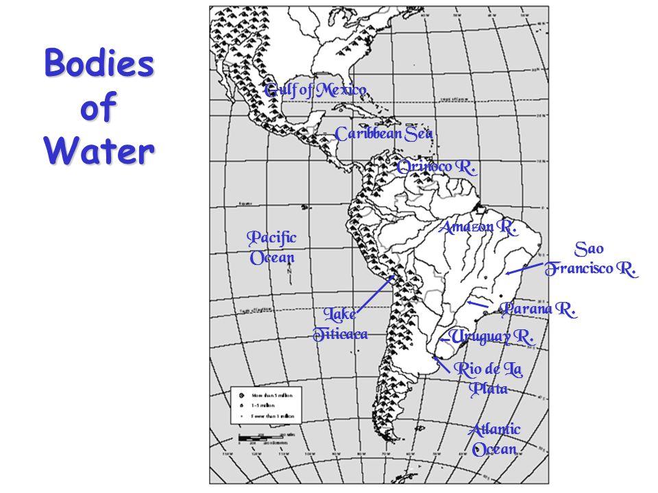 Bodies of Water Atlantic Ocean Pacific Ocean Gulf of Mexico Caribbean Sea Amazon R. Orinoco R. Uruguay R. Sao Francisco R. Lake Titicaca Rio de La Pla