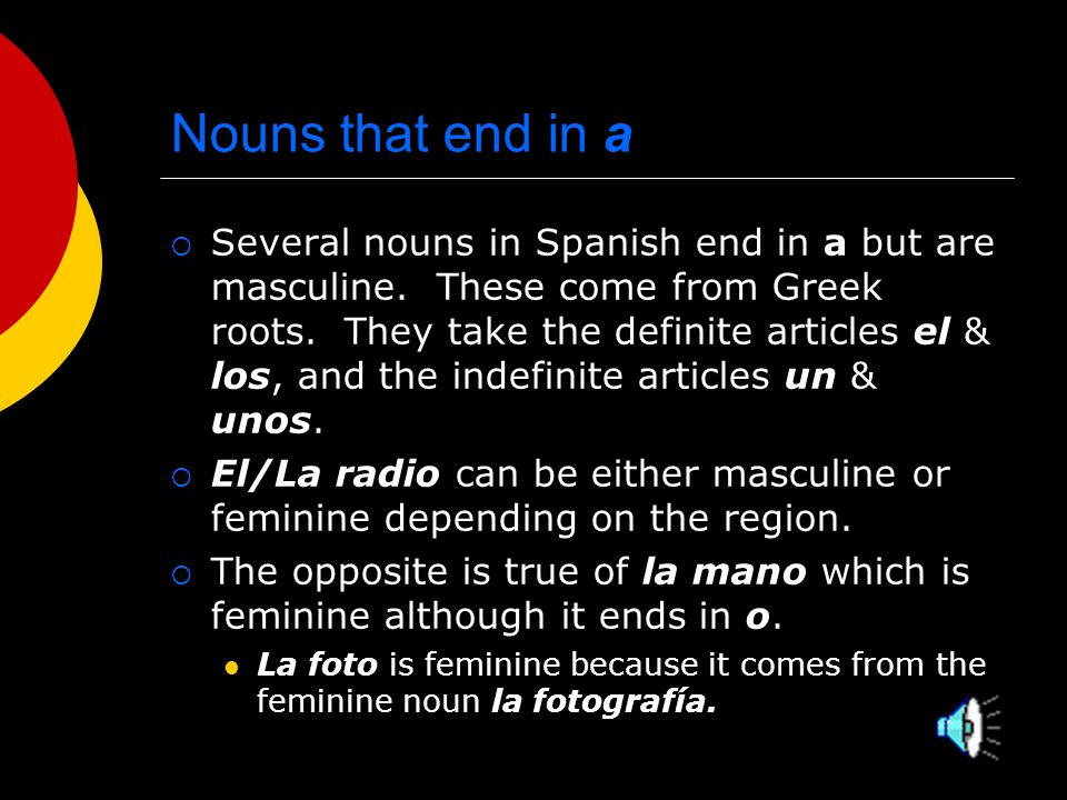 List  The following is a list of feminine nouns that use masculine singular articles.