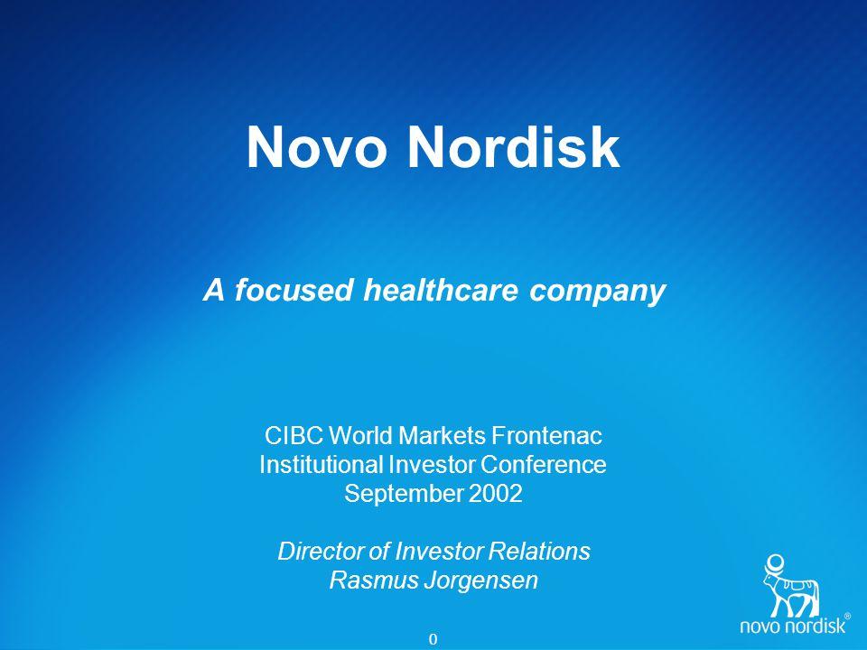 0 Novo Nordisk A focused healthcare company CIBC World Markets Frontenac Institutional Investor Conference September 2002 Director of Investor Relatio