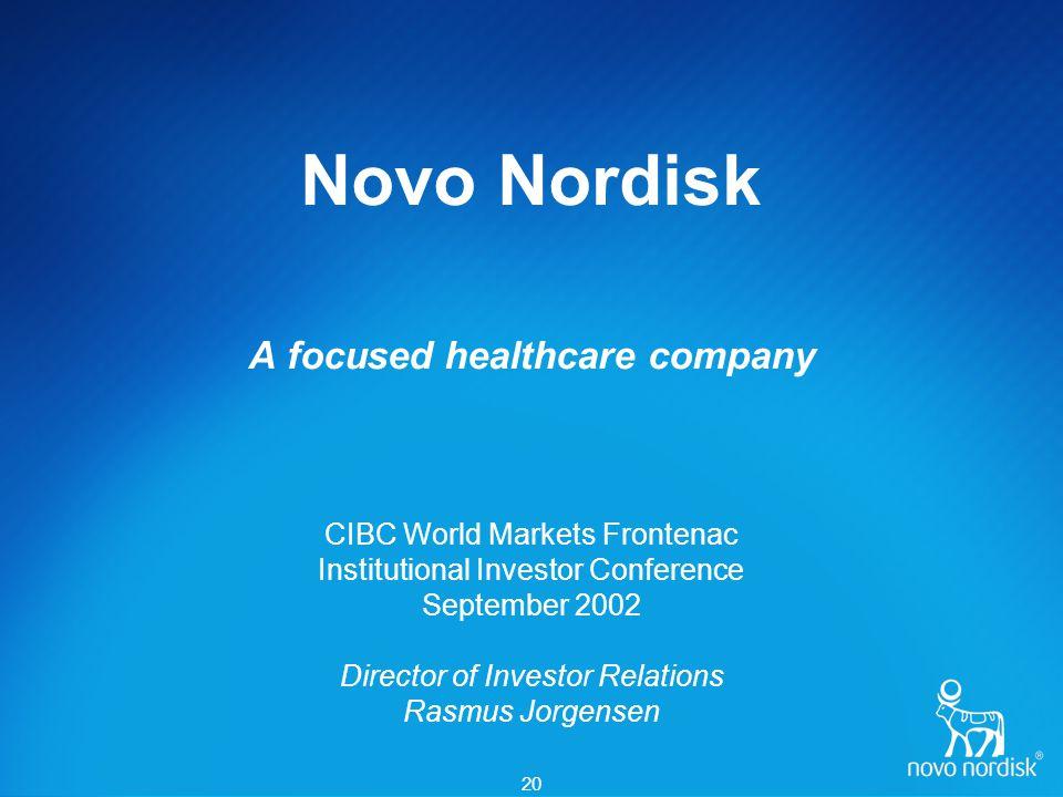 20 Novo Nordisk A focused healthcare company CIBC World Markets Frontenac Institutional Investor Conference September 2002 Director of Investor Relati