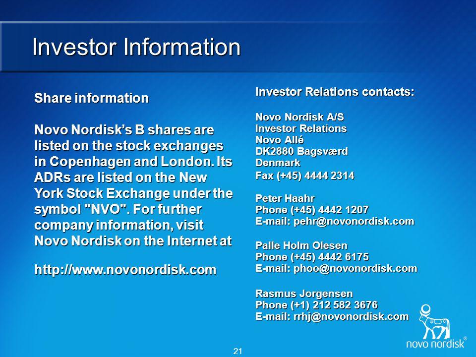 21 Investor Information Investor Relations contacts: Novo Nordisk A/S Investor Relations Novo Allé DK2880 Bagsværd Denmark Fax (+45) 4444 2314 Peter