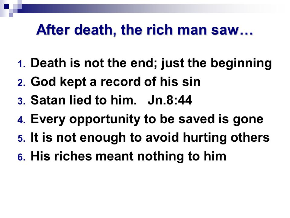 After death, the rich man saw… 1. Death is not the end; just the beginning 2.